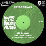 Nothing Is Like House Music #008 with DJ Genesis aka Loop Jacker [I´m A House Gangster, Doin Work]