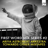 First Word Mix Series #2: Ariya Astrobeat Arkestra - Towards Other Mixtapes