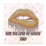 FOR THE LOVE OF HOUSE TWO