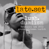 DUALISM @ Lush. LATE SET (feb 1st 2013) grubenstrasse zurich (CH)