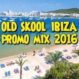 Old Skool Ibiza 2016 (Promo Mix) DJ Faydz