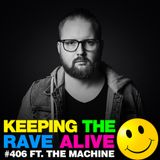 Keeping The Rave Alive Episode 406 feat. The Machine