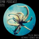 OYM Podcast | 020 | Activist Series 005 | Tyler Smith
