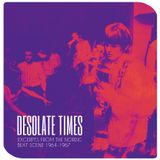 Desolate Times: Excerpts From The Nordic Beat Scene 1964-1967
