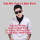 - #[Full Lê Bảo Bình] VIỆT MIX|Cuộc Vui Cô Đơn Ft Quay Lưng Về Nhau|DJ Dượng(Bi Giao Xuân) Mix