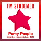 FM STROEMER -  Party People Essential Housemix June 2015 | www.fmstroemer.de
