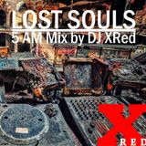 LOST SOULS 5AM Mix by DJ XRed