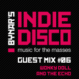 Bynar's Indie Disco Guest Mix #6 - Wonky Doll And The Echo