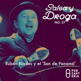 Salsa y Droga No. 37 - Rubén Blades y el 'Son de Panamá'