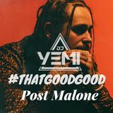DJYEMI - #ThatGoodGood POST MALONE @DJ_YEMI