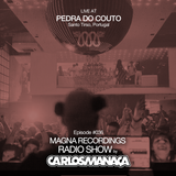 Magna Recordings Radio Show by Carlos Manaça #036 | LIVE at Pedra Do Couto (Santo Tirso) Portugal