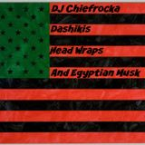 DJ Chiefrocka - Dashikis, Head Wraps and Egyptian Musk
