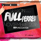 Diego Hidalgo - Sesión Noviembre 2016 Reggaeton 100% (Full Perreo Vol.2)