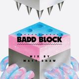 Badd Block Mix 3 by Matt Shaw