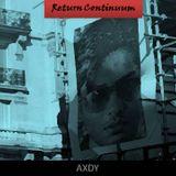 Axdy - Continuum & Return Continuum