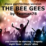 THE BEE GEES (you should be dancing, tragedy, night fever, stayin' alive)