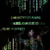 ChrisStation Mixing...to be in effect - Reloaded Mix