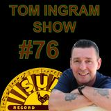 Tom Ingram Show #76