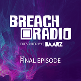 Baarz Presents: Breach Radio EP003 | The Final Episode