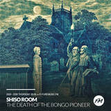 The Shiso Room + The Death of The Bongo Pioneer - Future Music FM 28th September 2017