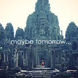 Maybe Tomorrow . . . 16.02.2015