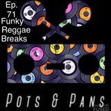 Pots & Pans Radio - Episode 71 - Funky Reggae Breaks