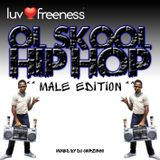 OL SKOOL HIP HOP (Male Edition)