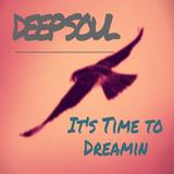 DeepSoul - It's Time to Dreamin