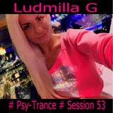 Ludmilla G 12.07.2018 # Psy-Trance # Session 53