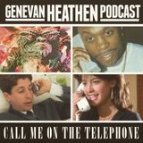 The Genevan Heathen Podcast Vol. 5: Call Me On The Telephone