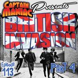 Episode 113 / British Invasion Part Four