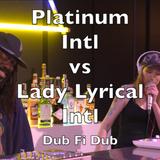 Platinum Intl vs Lady Lyrical Intl  - Dub Fi Dub Live & Direct @ YouTube