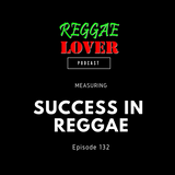 132 - Reggae Lover - Success in Reggae