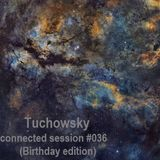 Tuchowsky - Connected Session #036 (Birthday edition)