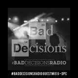 #BadDecisionsRadio Guest Mix 6 - DPC