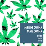 Ruído / Menos Cunha, Mais Conha (23.06.16)