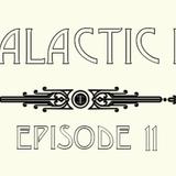 Galactic Radio Ep. 11