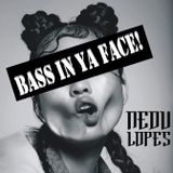 Bass In Ya Face!
