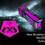 New Brvtalism No. 005 - Xultur