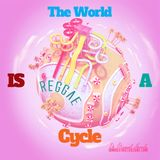 The World Is A Cycle (Reggae Mix)