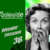 Solénoïde - Blender Session 36 > Carlo Domenico Valyum, Khruangbin, Suba, Kelpe, Dictaphone,...