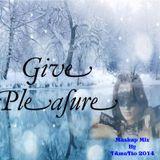 Give Pleasure (TAmaTto 2014 Mashup Mix)