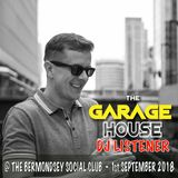 DJ LISTENER Live @ THE GARAGE HOUSE - 1st September 2018