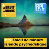 Le Bruit Du Monde #19 - 13/03/2018 - Soleil de minuit, Islande psychédélique