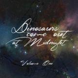 DINOSAURS COME OUT AT MIDNIGHT - VOL: 1