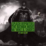 SPLASH REPORTERS | THE BATMAN MOVIE |EP 4 | MAY 30, 2017