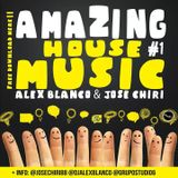 AMAZING HOUSE MUSIC episode #1 Alex Blanco & Jose Chiri