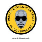 DjZigy Podcast # 57 - DRUM N BASSS LOVE OR LEAVE