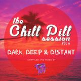 "THE CHILL PILL SESSION VOLUME 6: ""DARK, DEEP & DISTANT"" (Compiled & Mixed by Funk Avy)"