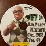 DJ CHOPLIFE PRESENTS: (POVERTY DIE) 9JA PARTY MIX DEC. 2018 VOL 65